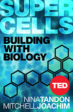 Super Cells: Building with Biology By Nina Tandon and Mitchell Joachim