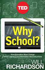 Why School?: How Education Must Change When Information and Learning Are Everywhere